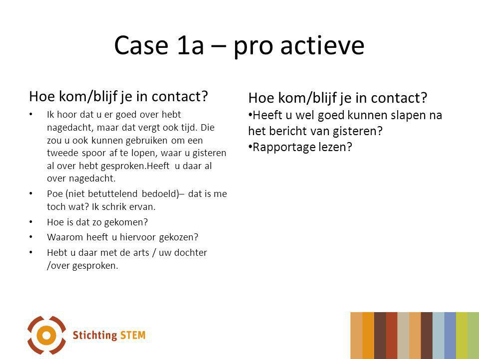 Case 1a – pro actieve Hoe kom/blijf je in contact