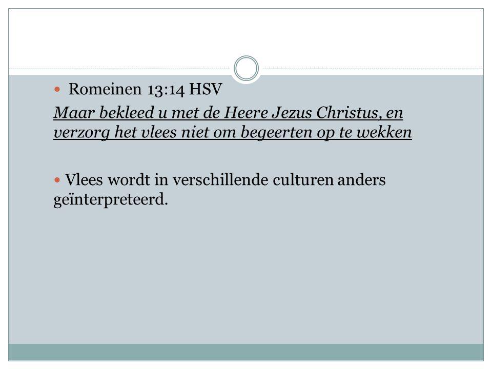 Romeinen 13:14 HSV Maar bekleed u met de Heere Jezus Christus, en verzorg het vlees niet om begeerten op te wekken.