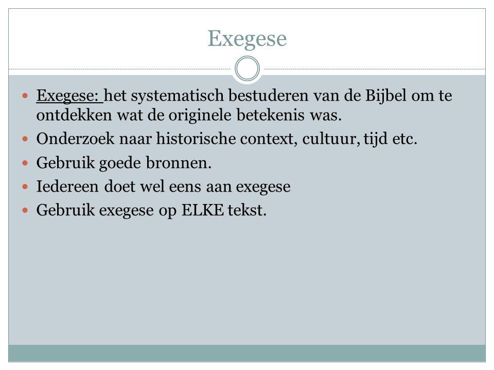 Exegese Exegese: het systematisch bestuderen van de Bijbel om te ontdekken wat de originele betekenis was.