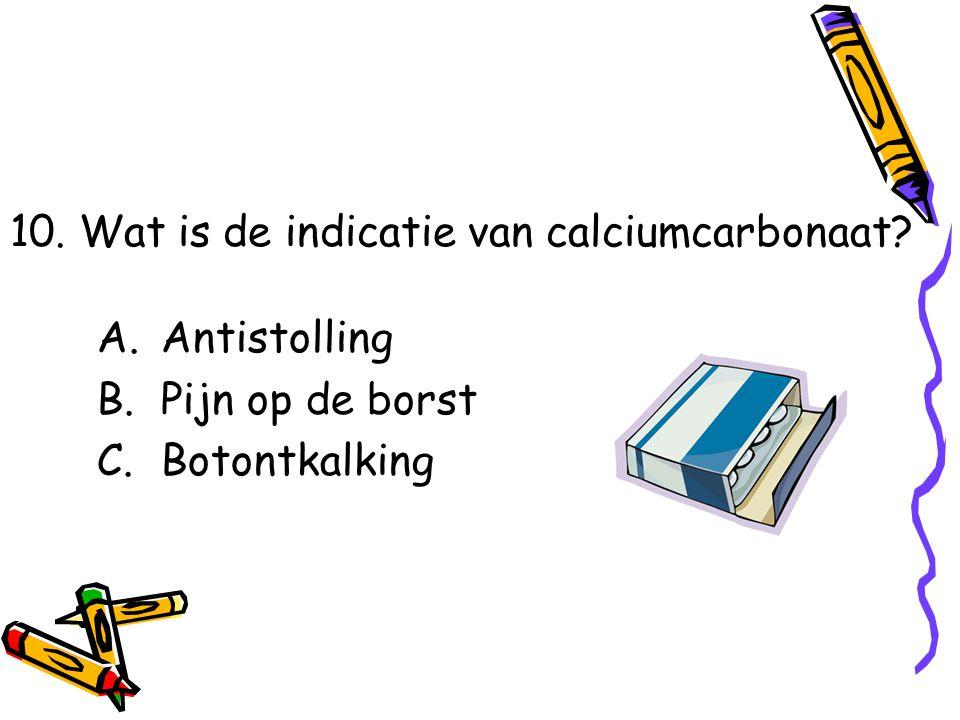 10. Wat is de indicatie van calciumcarbonaat