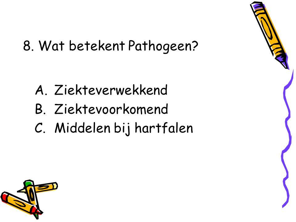 8. Wat betekent Pathogeen