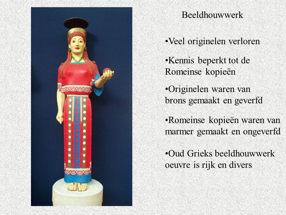Beeldhouwwerk Veel originelen verloren. Kennis beperkt tot de Romeinse kopieën. Originelen waren van brons gemaakt en geverfd.