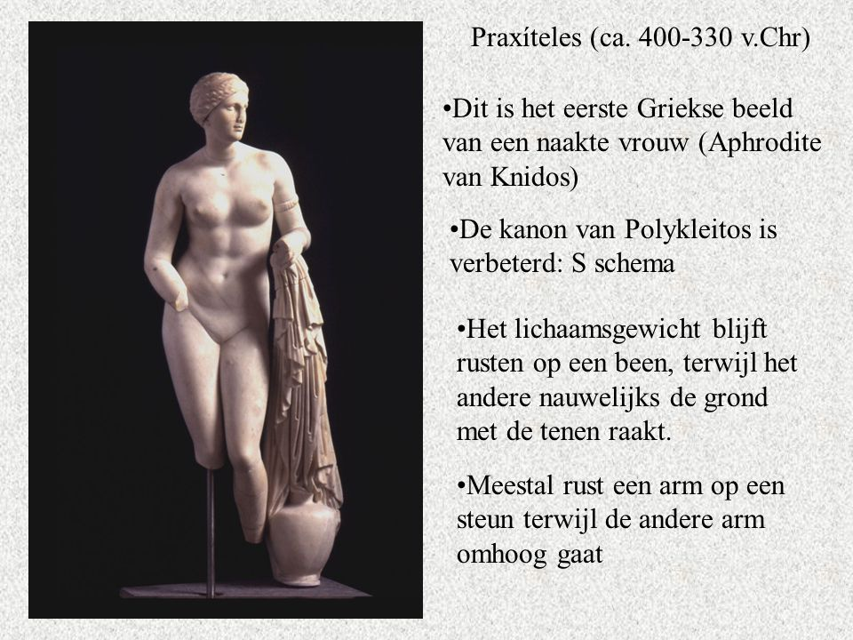 Praxíteles (ca. 400-330 v.Chr) Dit is het eerste Griekse beeld van een naakte vrouw (Aphrodite van Knidos)