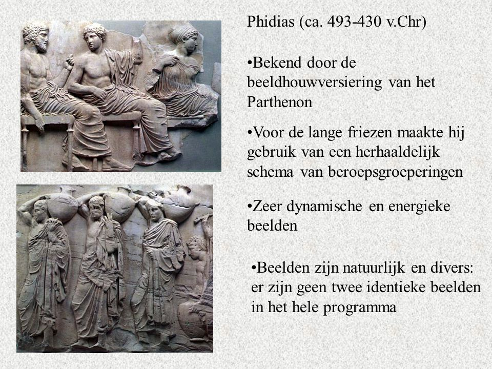 Phidias (ca. 493-430 v.Chr) Bekend door de beeldhouwversiering van het Parthenon.