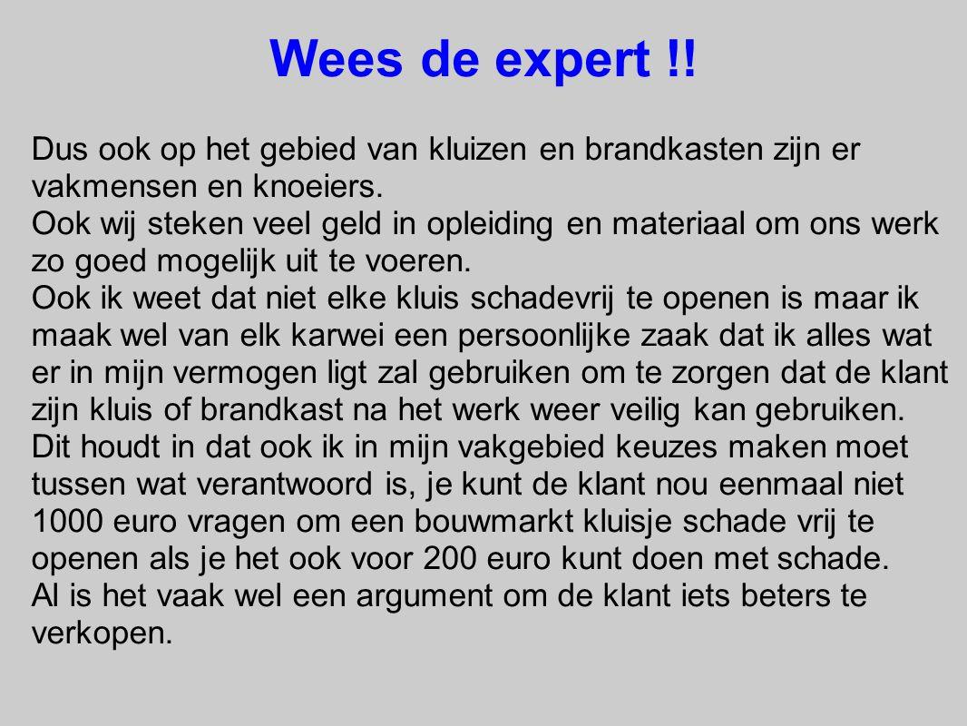 Wees de expert !! Dus ook op het gebied van kluizen en brandkasten zijn er vakmensen en knoeiers.
