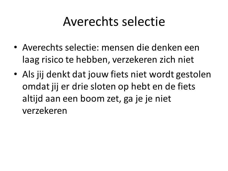 Averechts selectie Averechts selectie: mensen die denken een laag risico te hebben, verzekeren zich niet.