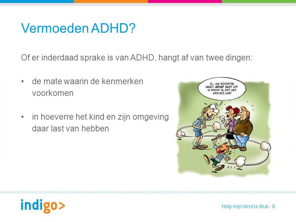 Vermoeden ADHD Of er inderdaad sprake is van ADHD, hangt af van twee dingen: de mate waarin de kenmerken.