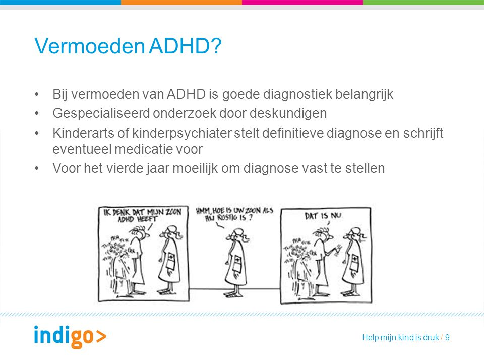 Vermoeden ADHD Bij vermoeden van ADHD is goede diagnostiek belangrijk
