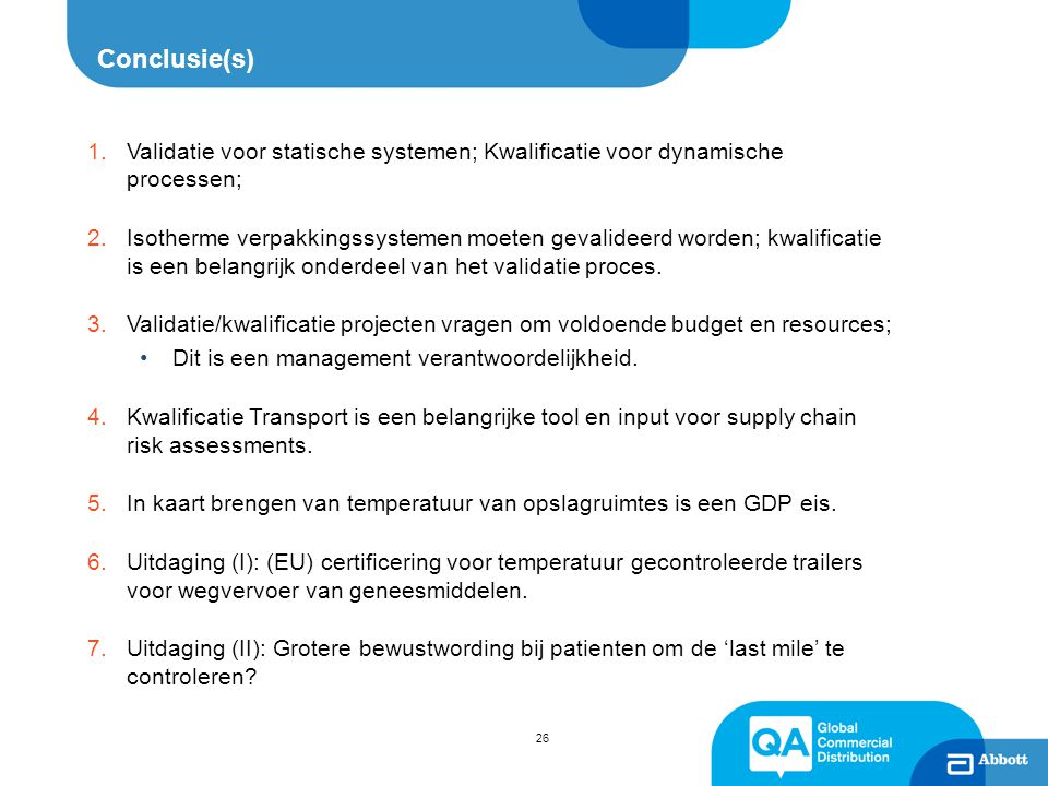 Conclusie(s) Validatie voor statische systemen; Kwalificatie voor dynamische processen;
