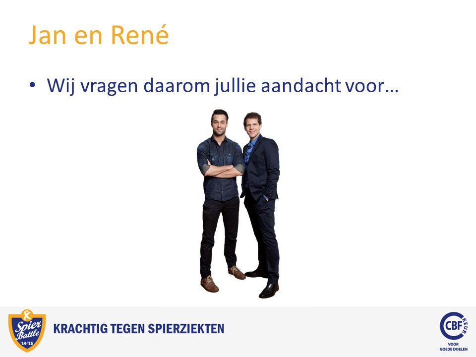 Jan en René Wij vragen daarom jullie aandacht voor…