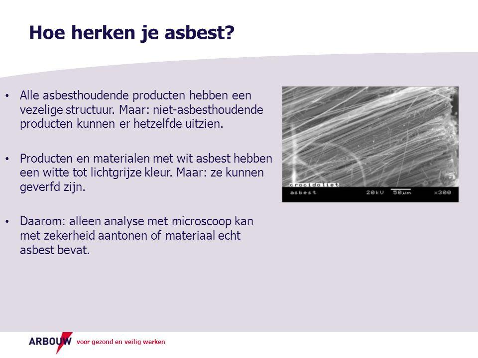 Hoe herken je asbest Alle asbesthoudende producten hebben een vezelige structuur. Maar: niet-asbesthoudende producten kunnen er hetzelfde uitzien.