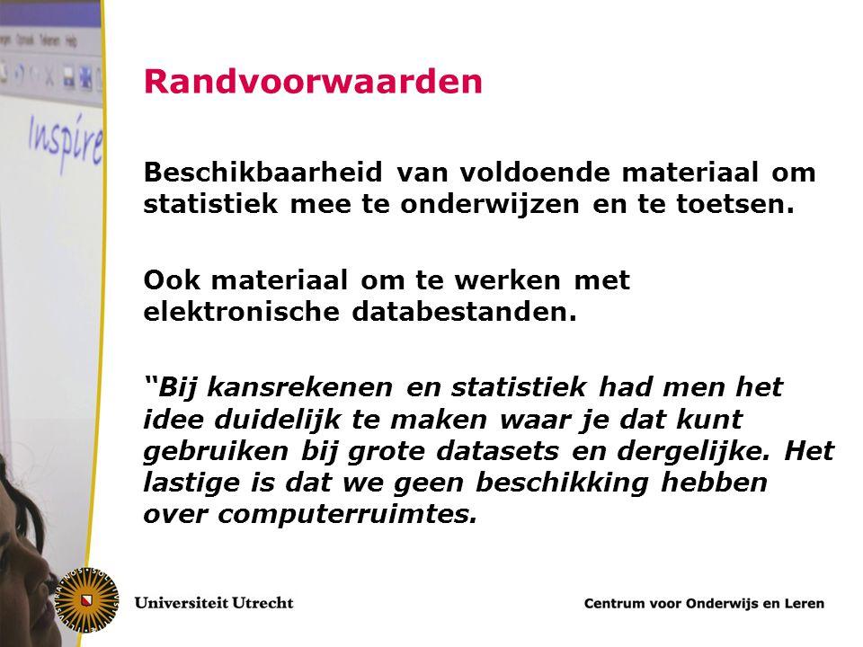 Randvoorwaarden Beschikbaarheid van voldoende materiaal om statistiek mee te onderwijzen en te toetsen.