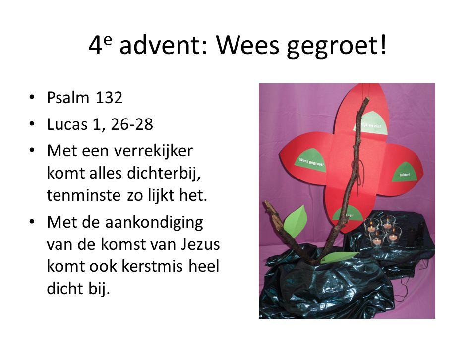 4e advent: Wees gegroet! Psalm 132 Lucas 1, 26-28