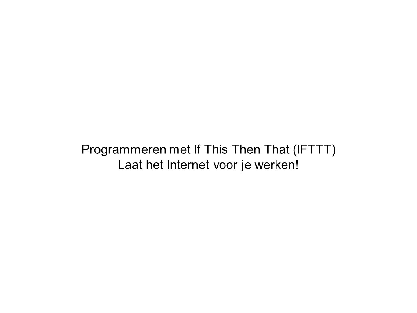 Programmeren met If This Then That (IFTTT)