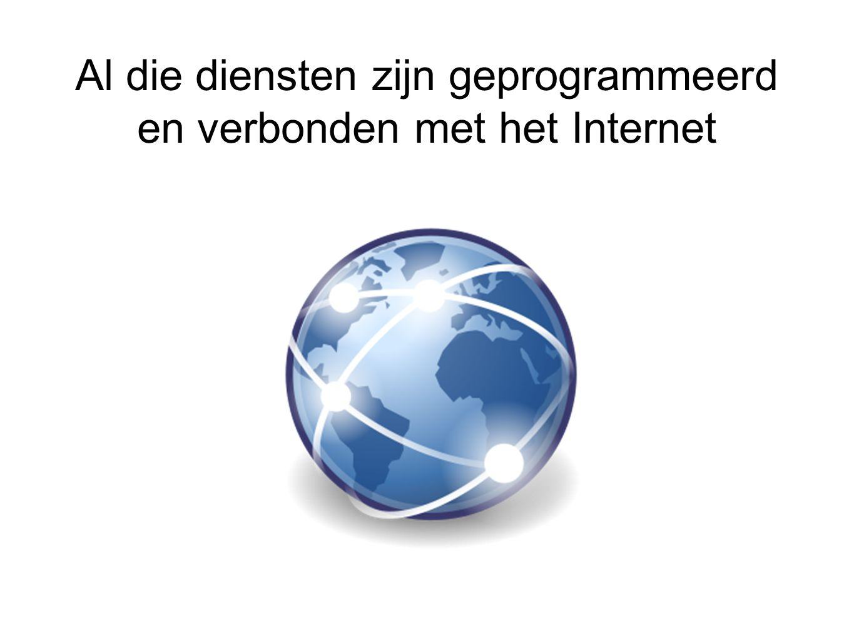 Al die diensten zijn geprogrammeerd en verbonden met het Internet
