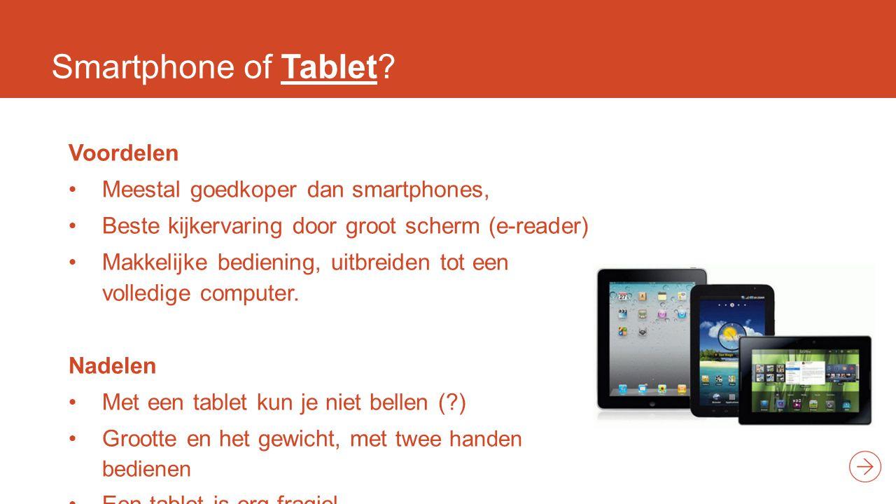 Smartphone of Tablet Voordelen Meestal goedkoper dan smartphones,