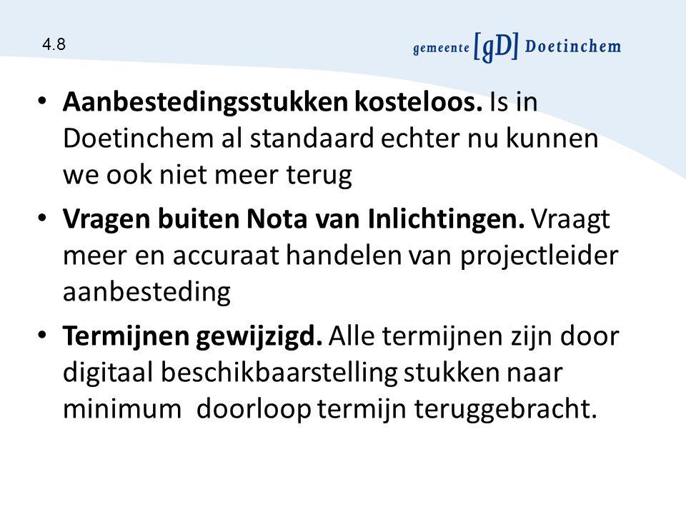 4.8 Aanbestedingsstukken kosteloos. Is in Doetinchem al standaard echter nu kunnen we ook niet meer terug.