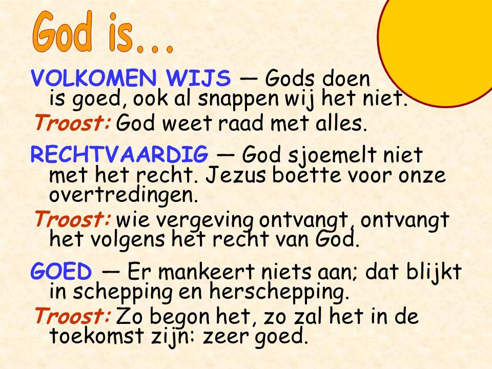 God is... VOLKOMEN WIJS — Gods doen is goed, ook al snappen wij het niet. Troost: God weet raad met alles.