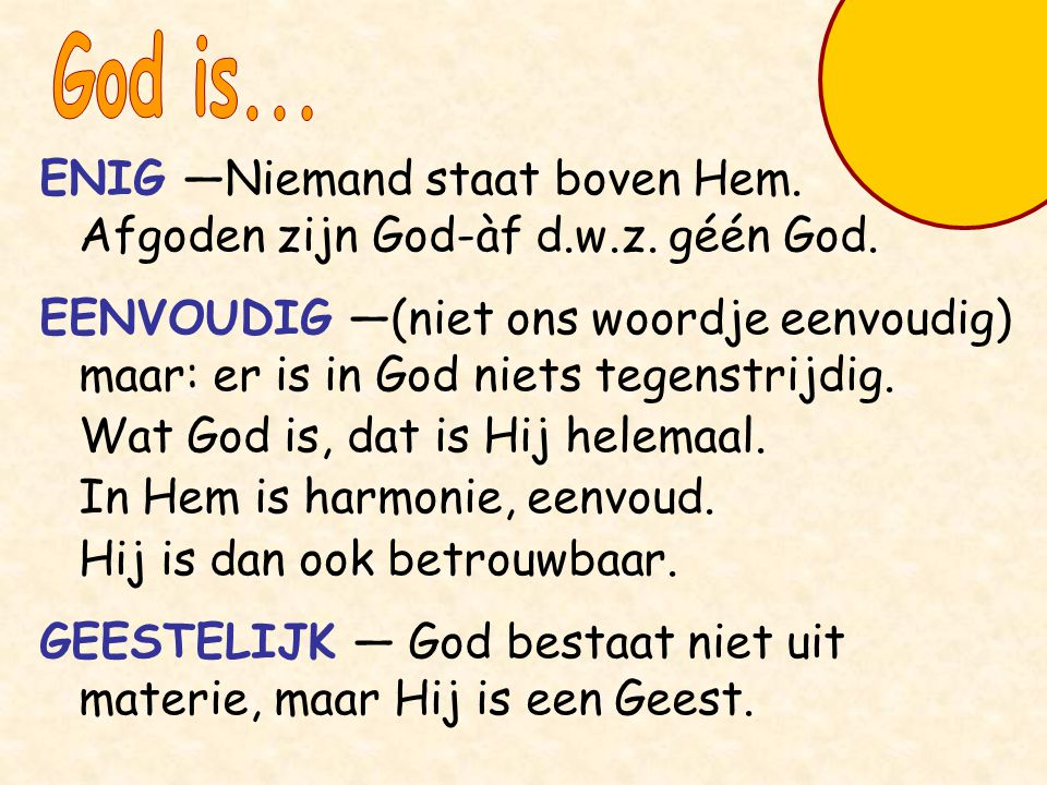 God is... ENIG —Niemand staat boven Hem. Afgoden zijn God-àf d.w.z. géén God.