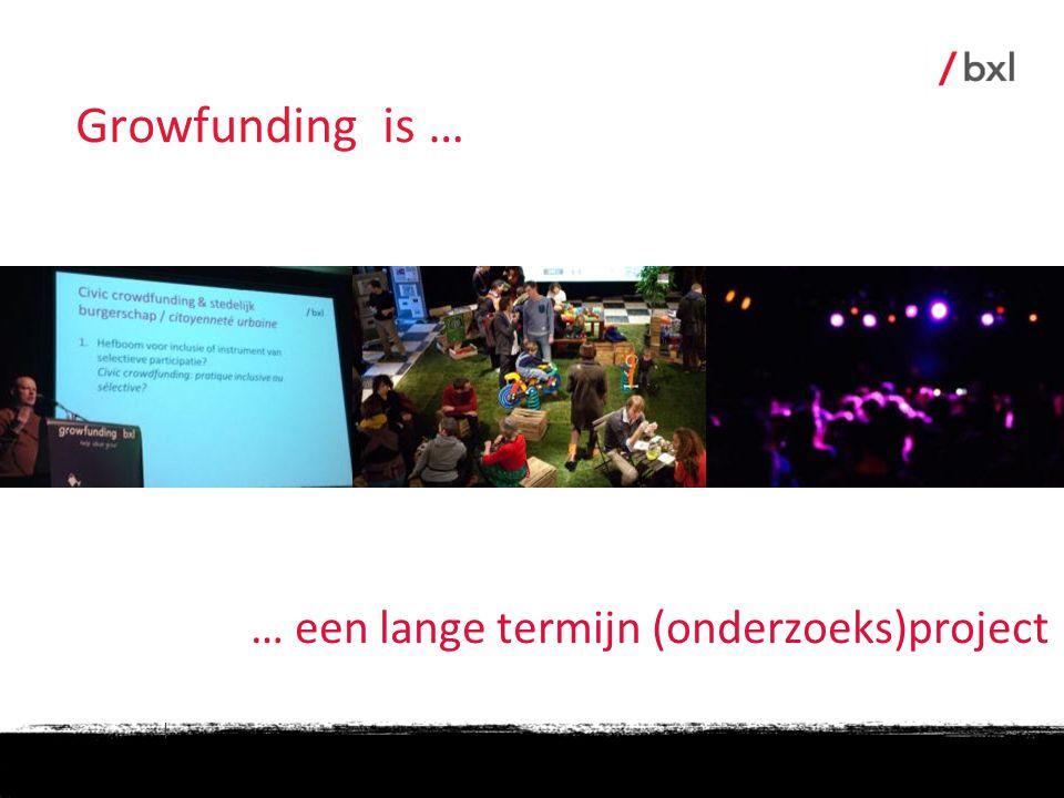Growfunding is … … een lange termijn (onderzoeks)project