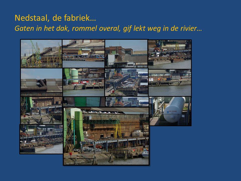 Nedstaal, de fabriek… Gaten in het dak, rommel overal, gif lekt weg in de rivier…