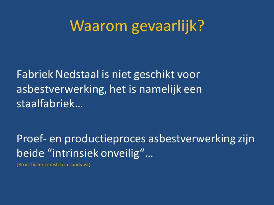 Waarom gevaarlijk Fabriek Nedstaal is niet geschikt voor asbestverwerking, het is namelijk een staalfabriek…