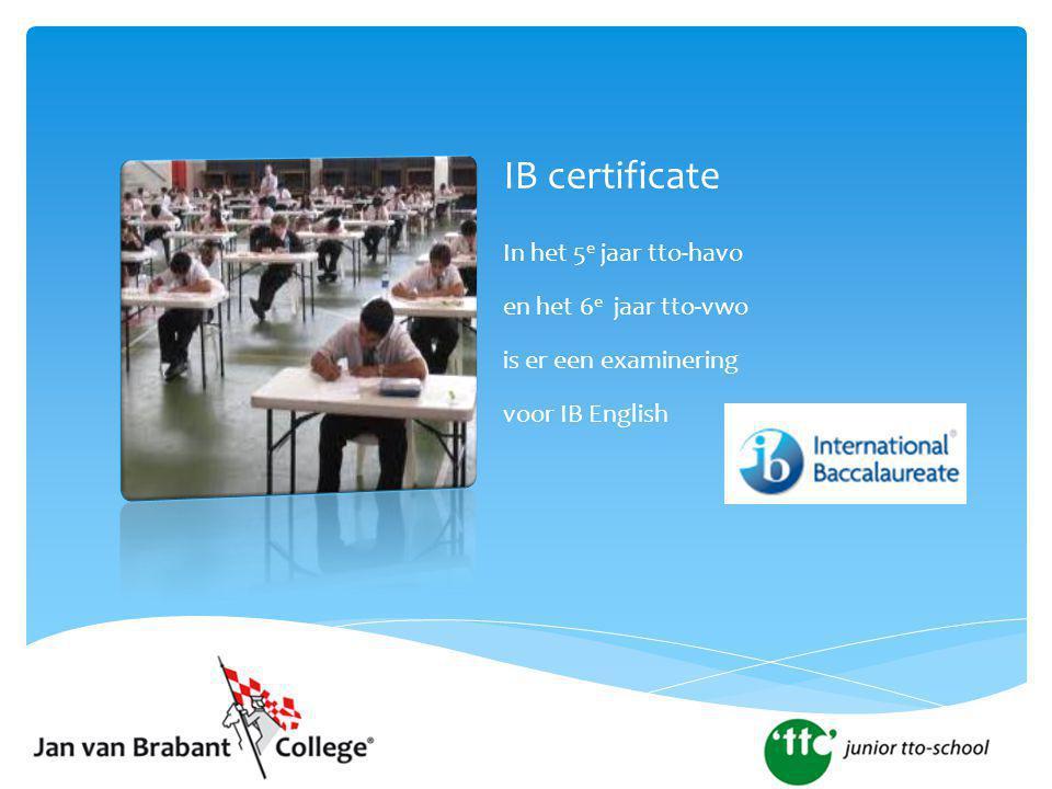 IB certificate In het 5e jaar tto-havo en het 6e jaar tto-vwo