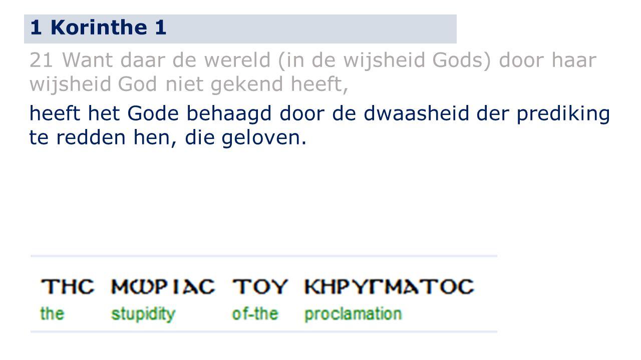 1 Korinthe 1 21 Want daar de wereld (in de wijsheid Gods) door haar wijsheid God niet gekend heeft,