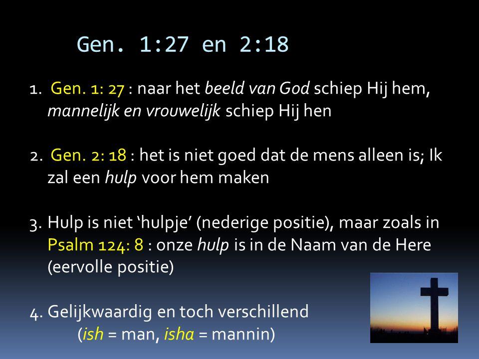 Gen. 1:27 en 2:18 Gen. 1: 27 : naar het beeld van God schiep Hij hem, mannelijk en vrouwelijk schiep Hij hen.