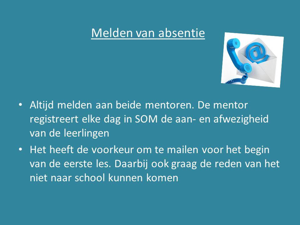 Melden van absentie Altijd melden aan beide mentoren. De mentor registreert elke dag in SOM de aan- en afwezigheid van de leerlingen.