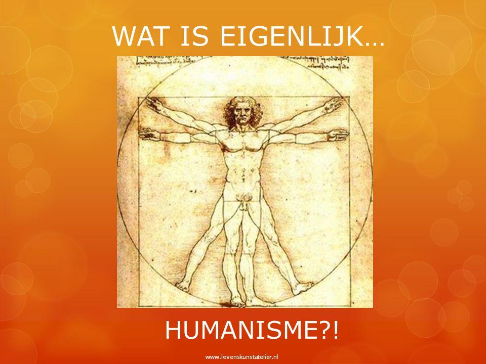 WAT IS EIGENLIJK… HUMANISME ! www.levenskunstatelier.nl