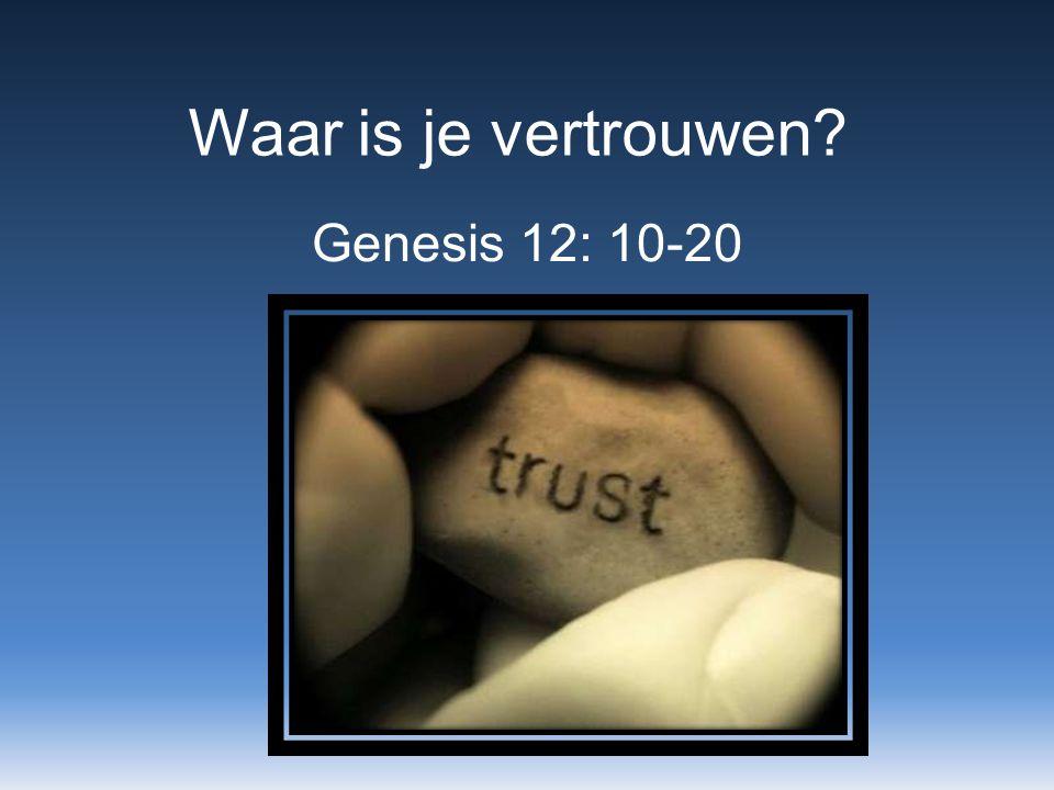 Waar is je vertrouwen Genesis 12: 10-20