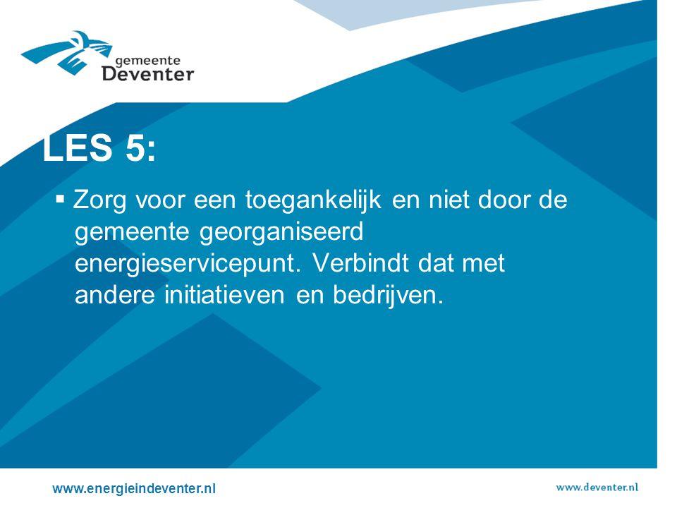 LES 5: Zorg voor een toegankelijk en niet door de gemeente georganiseerd energieservicepunt. Verbindt dat met andere initiatieven en bedrijven.