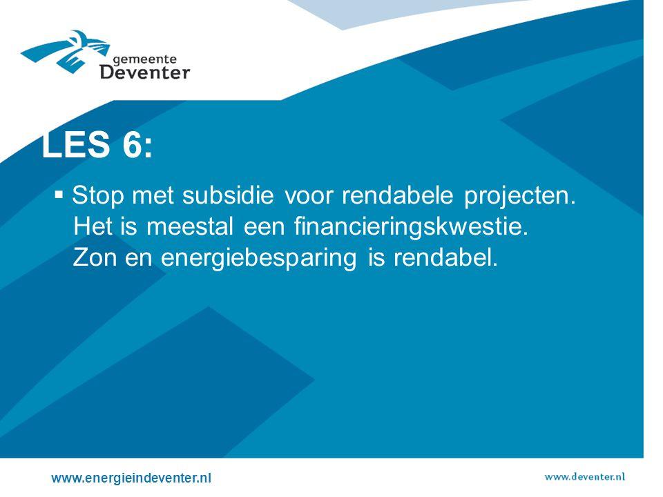 LES 6: Stop met subsidie voor rendabele projecten. Het is meestal een financieringskwestie. Zon en energiebesparing is rendabel.
