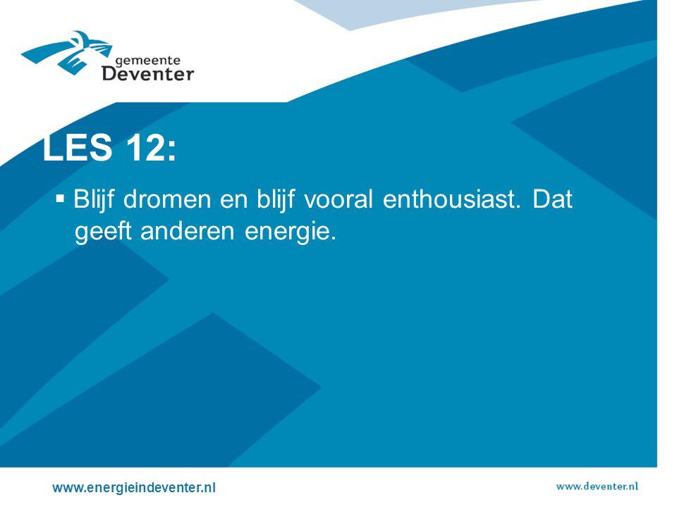 LES 12: Blijf dromen en blijf vooral enthousiast. Dat geeft anderen energie.