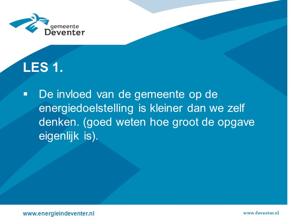 LES 1. De invloed van de gemeente op de energiedoelstelling is kleiner dan we zelf denken. (goed weten hoe groot de opgave eigenlijk is).