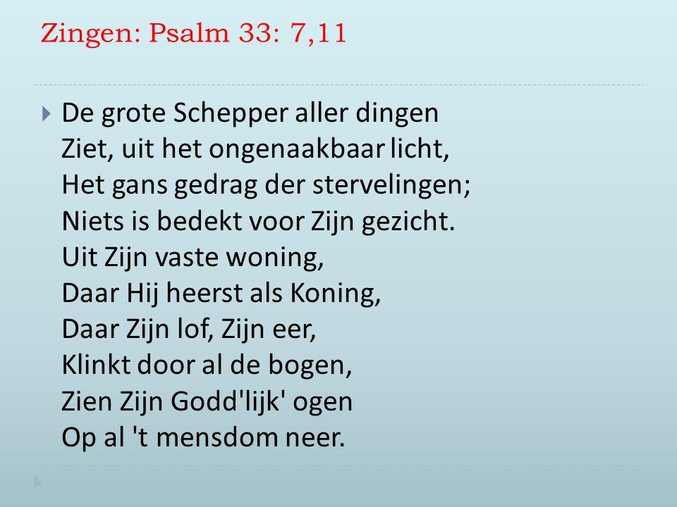 Zingen: Psalm 33: 7,11