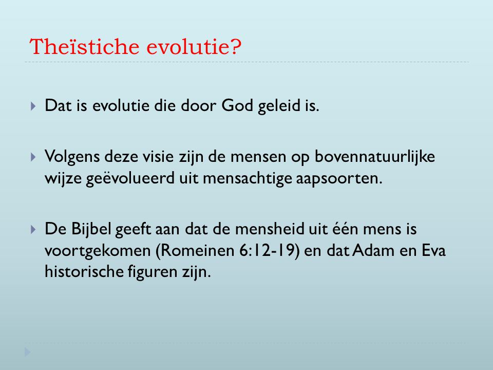 Theïstiche evolutie Dat is evolutie die door God geleid is.