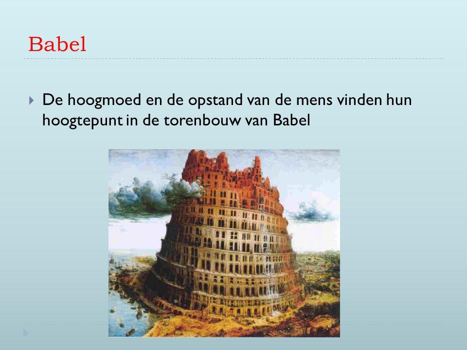Babel De hoogmoed en de opstand van de mens vinden hun hoogtepunt in de torenbouw van Babel