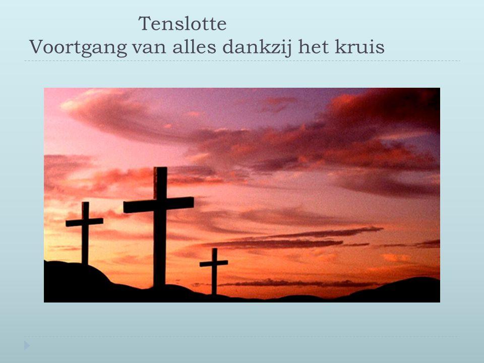 Tenslotte Voortgang van alles dankzij het kruis