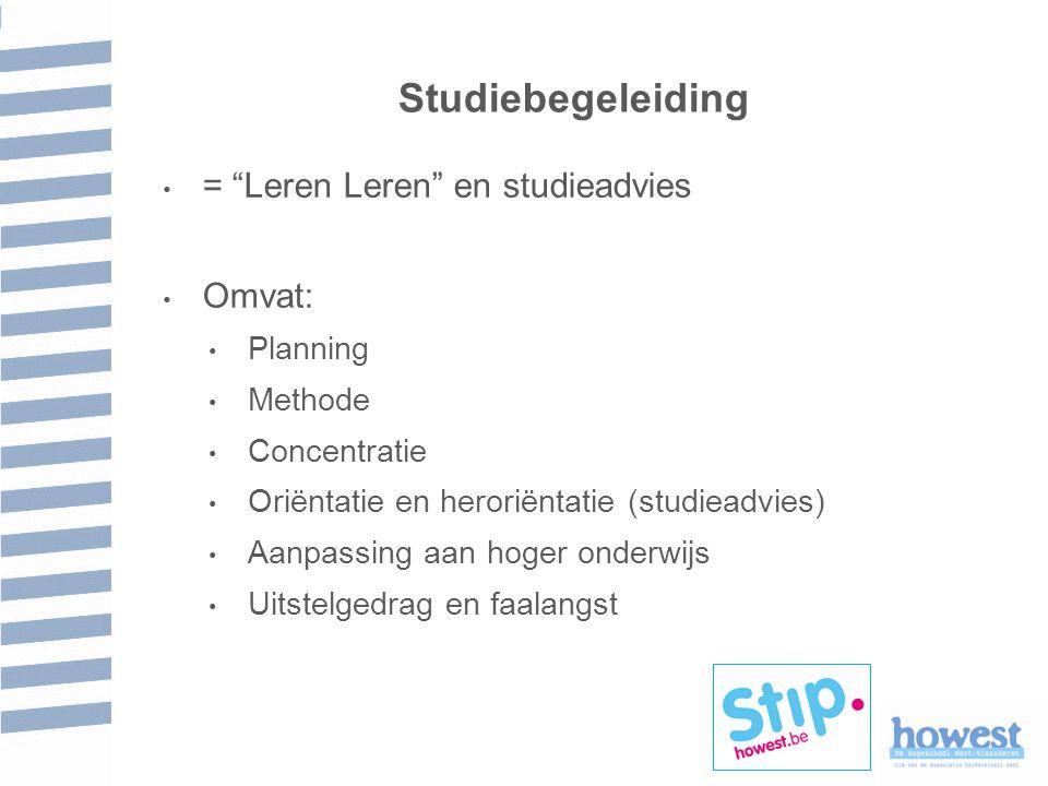 Studiebegeleiding = Leren Leren en studieadvies Omvat: Planning