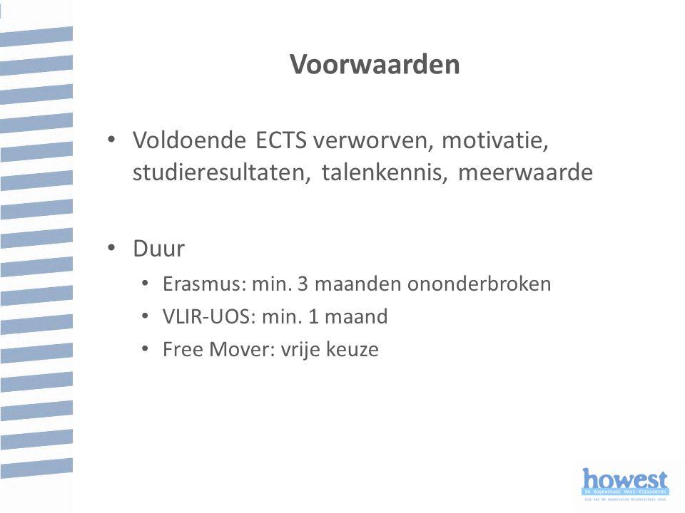 Voorwaarden Voldoende ECTS verworven, motivatie, studieresultaten, talenkennis, meerwaarde. Duur. Erasmus: min. 3 maanden ononderbroken.