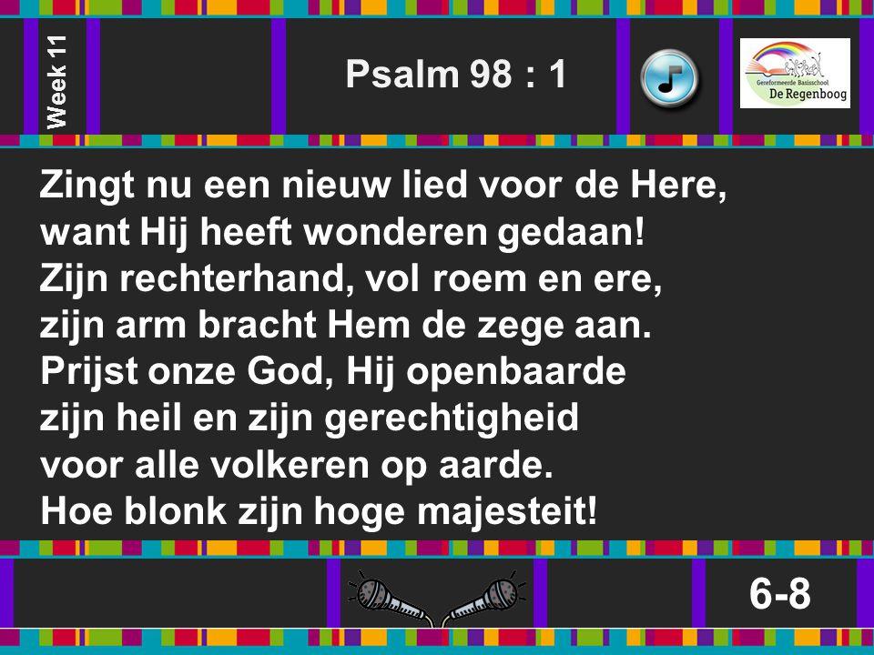 6-8 Psalm 98 : 1 Zingt nu een nieuw lied voor de Here,