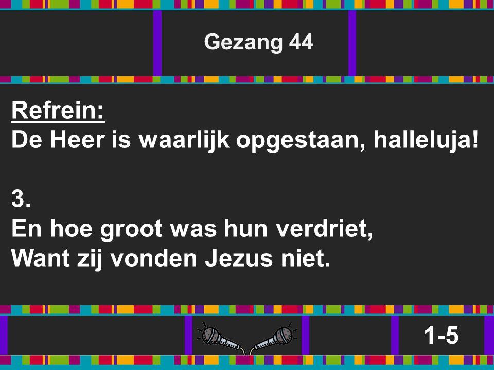 De Heer is waarlijk opgestaan, halleluja! 3.