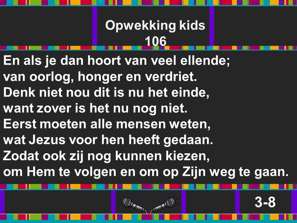 3-8 Opwekking kids 106 En als je dan hoort van veel ellende;