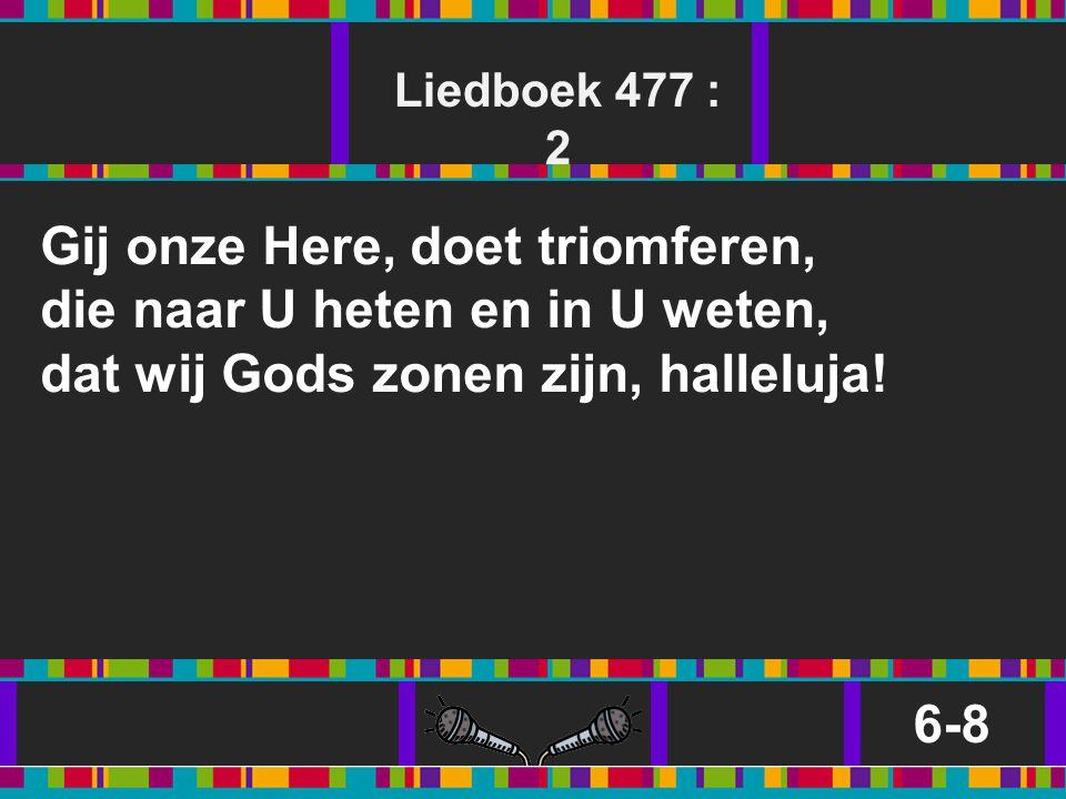 Gij onze Here, doet triomferen, die naar U heten en in U weten,