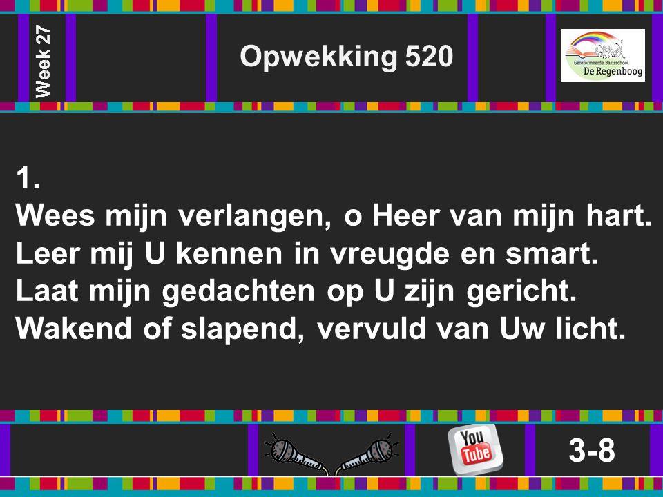 Week 27 Opwekking 520. 1.
