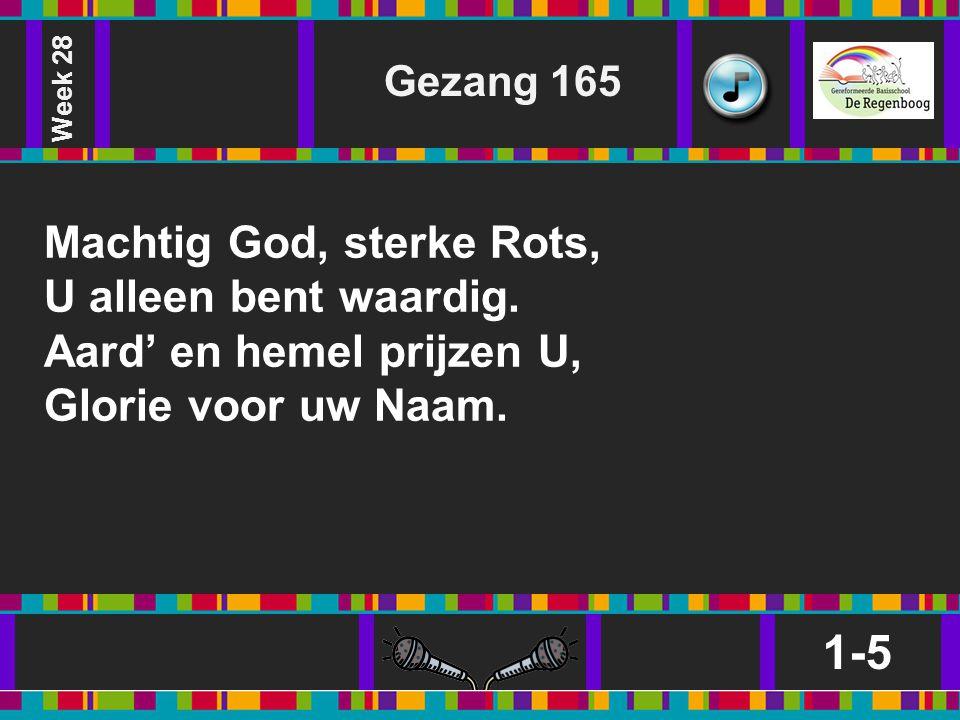 1-5 Machtig God, sterke Rots, U alleen bent waardig.