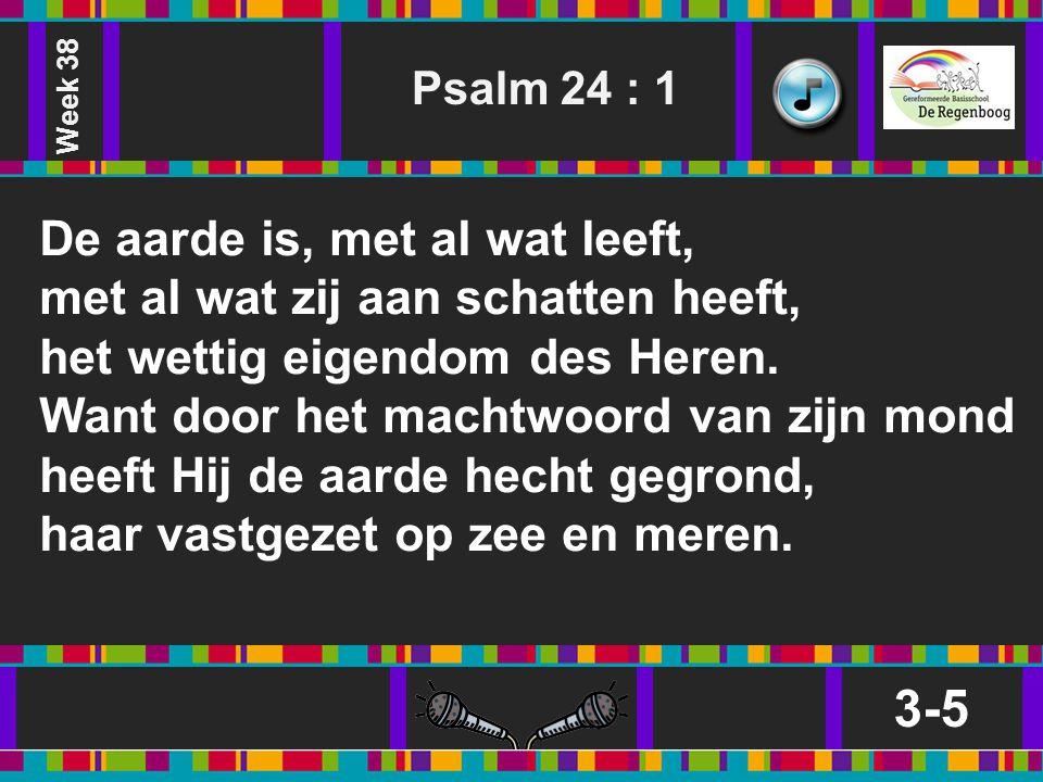 Week 38 Psalm 24 : 1.
