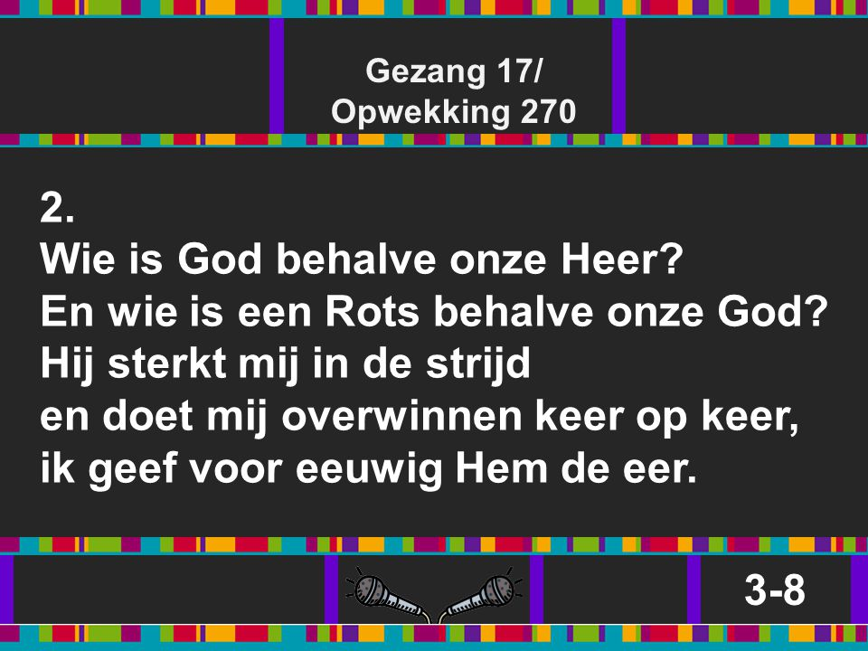 Gezang 17/ Opwekking 270. 2.
